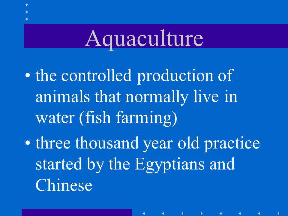 Aquaculture the controlled production of animals that normally live in water (fish farming)