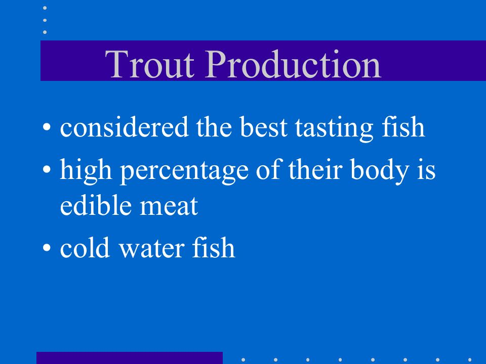 Trout Production considered the best tasting fish