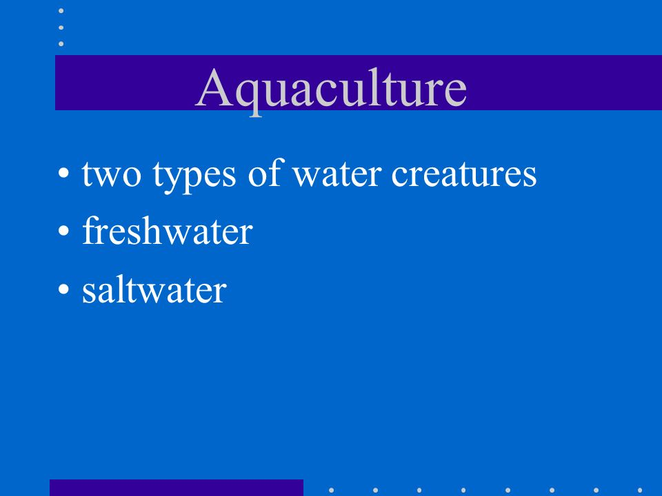 Aquaculture two types of water creatures freshwater saltwater