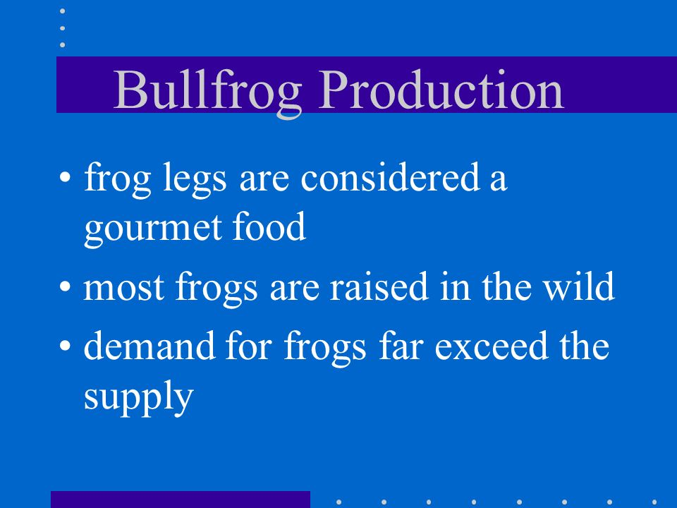 Bullfrog Production frog legs are considered a gourmet food