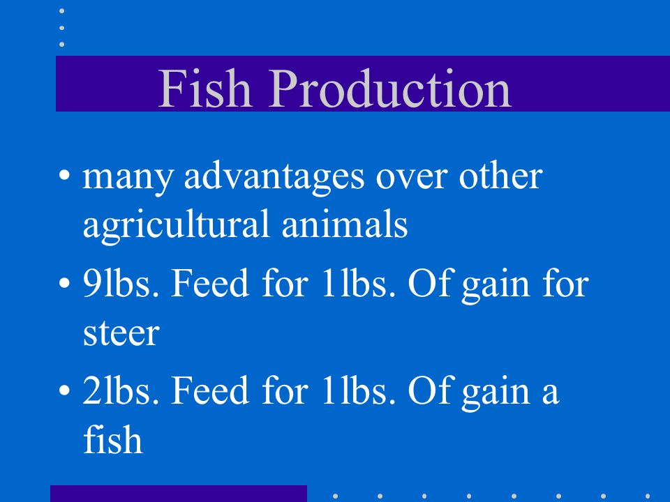 Fish Production many advantages over other agricultural animals