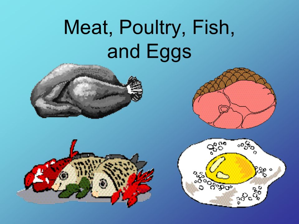 Meat, Poultry, Fish, and Eggs