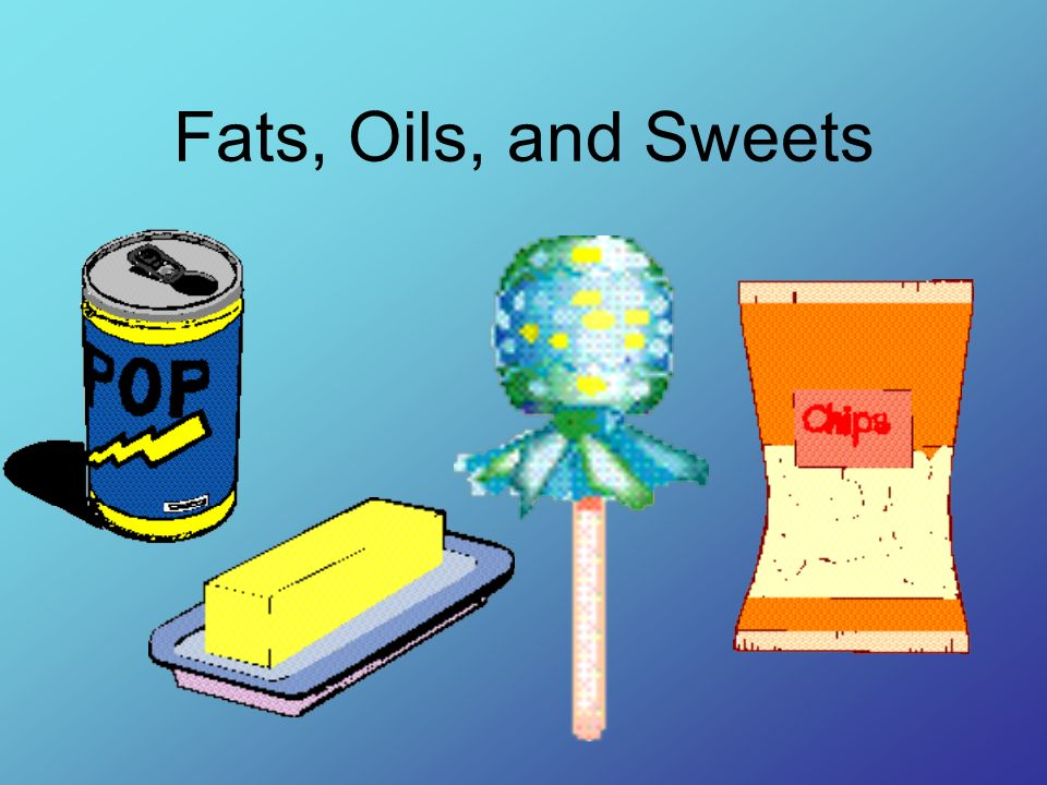 Fats, Oils, and Sweets