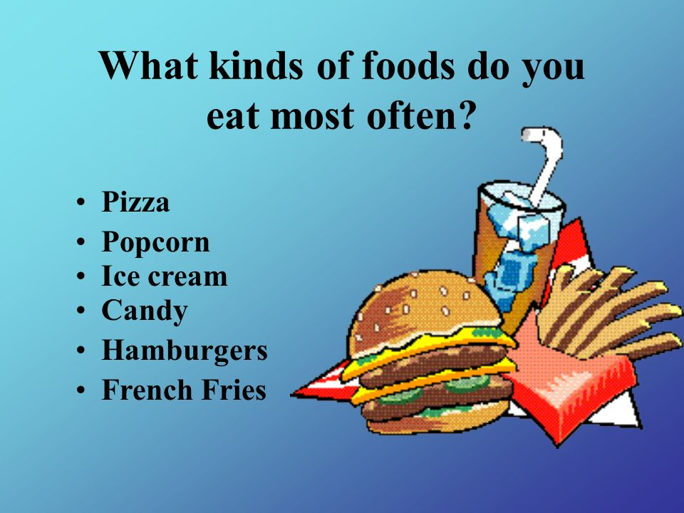 What kinds of foods do you eat most often