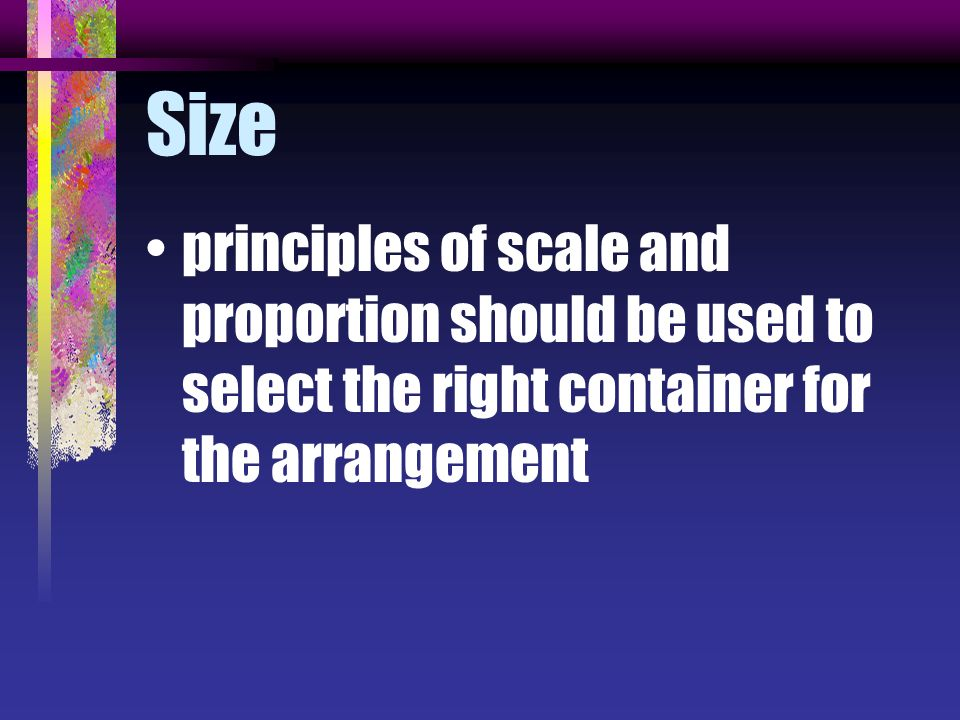 Size principles of scale and proportion should be used to select the right container for the arrangement.