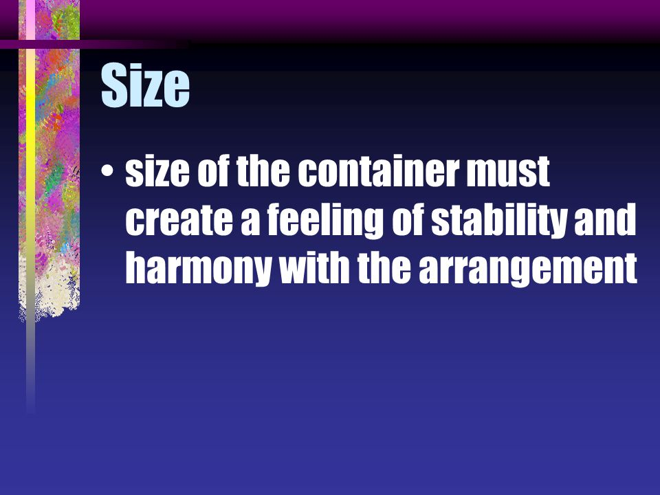 Size size of the container must create a feeling of stability and harmony with the arrangement