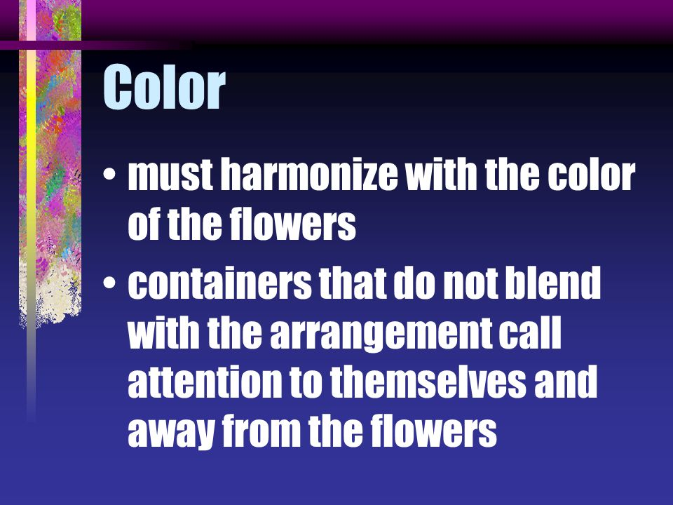 Color must harmonize with the color of the flowers