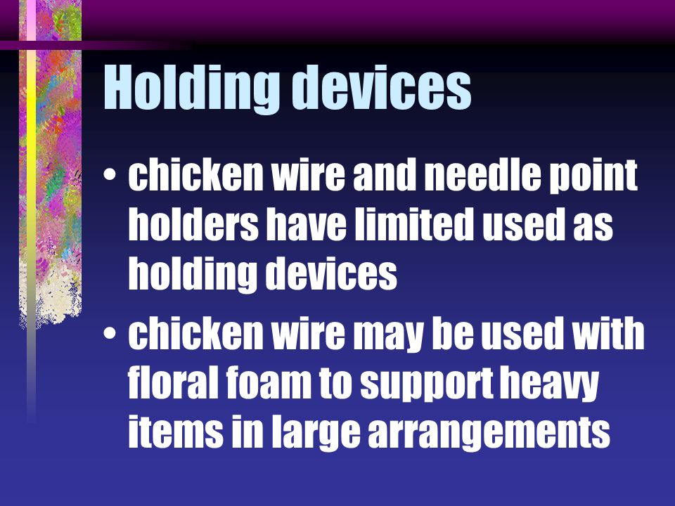 Holding devices chicken wire and needle point holders have limited used as holding devices.