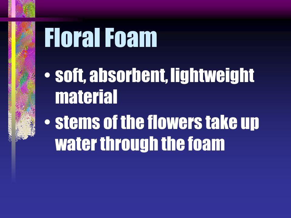 Floral Foam soft, absorbent, lightweight material