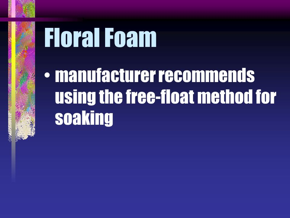 Floral Foam manufacturer recommends using the free-float method for soaking