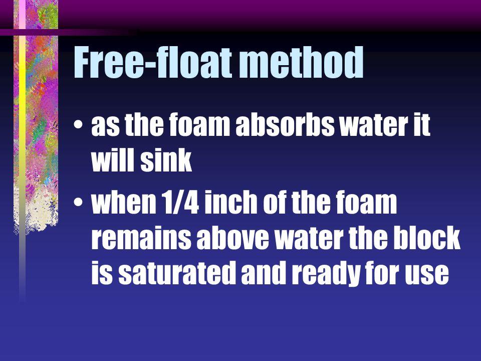 Free-float method as the foam absorbs water it will sink