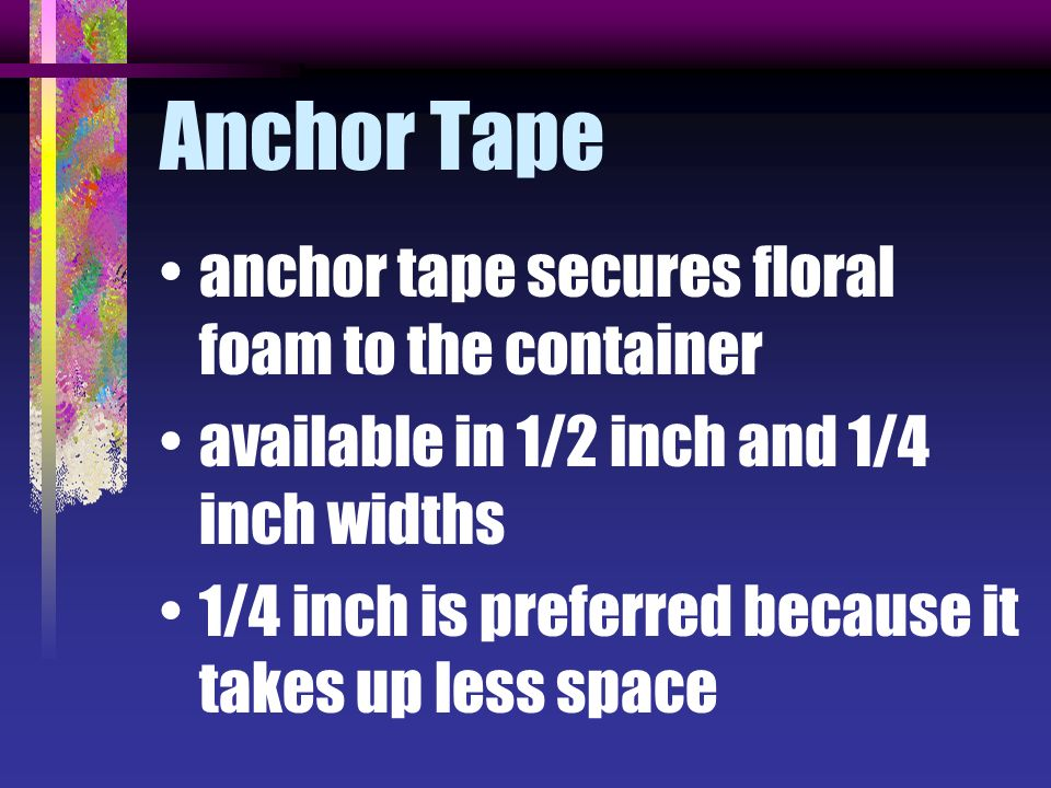 Anchor Tape anchor tape secures floral foam to the container