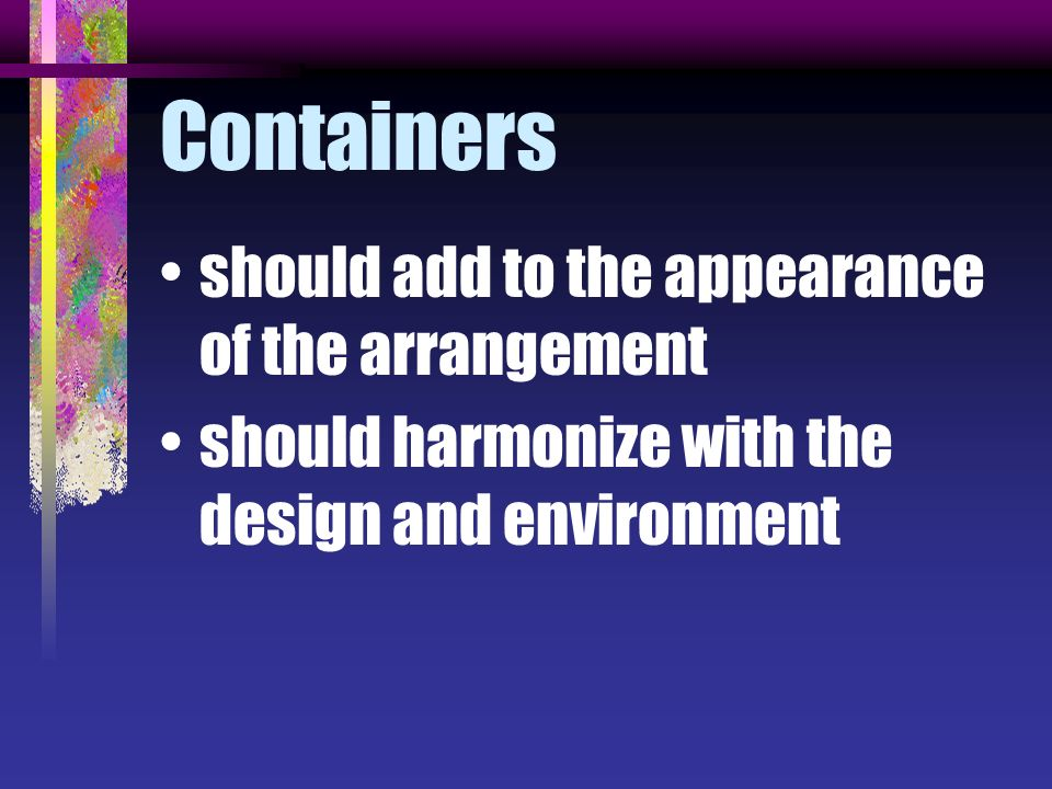 Containers should add to the appearance of the arrangement