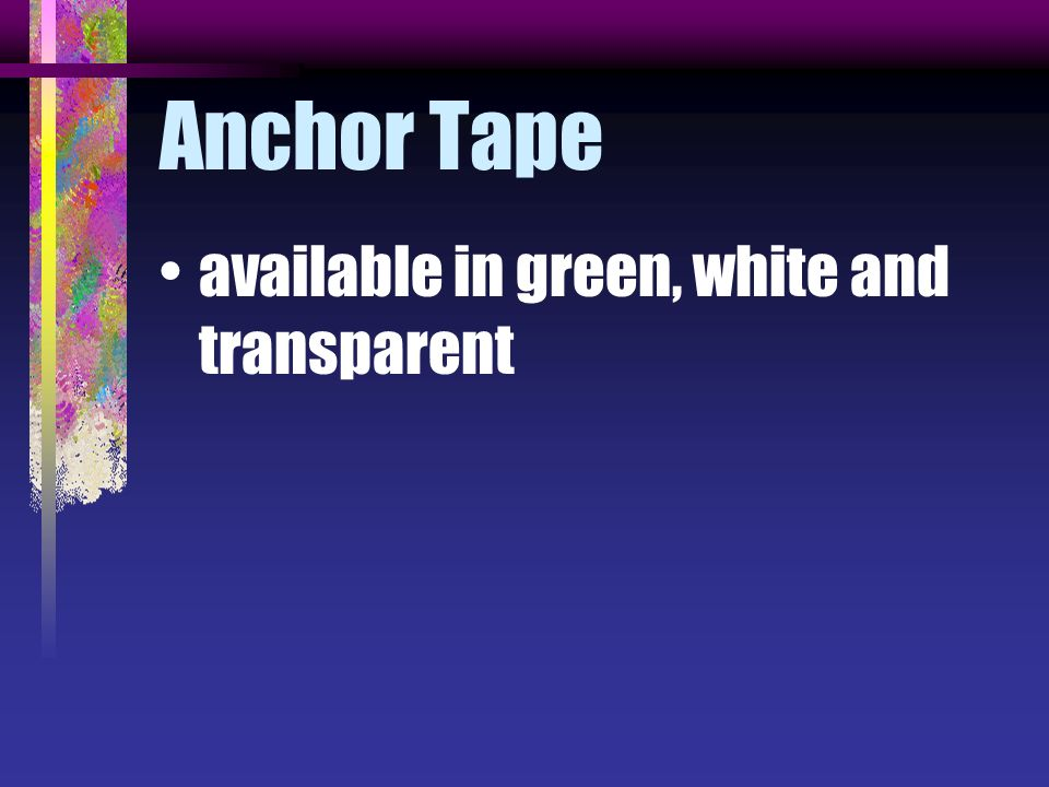 Anchor Tape available in green, white and transparent