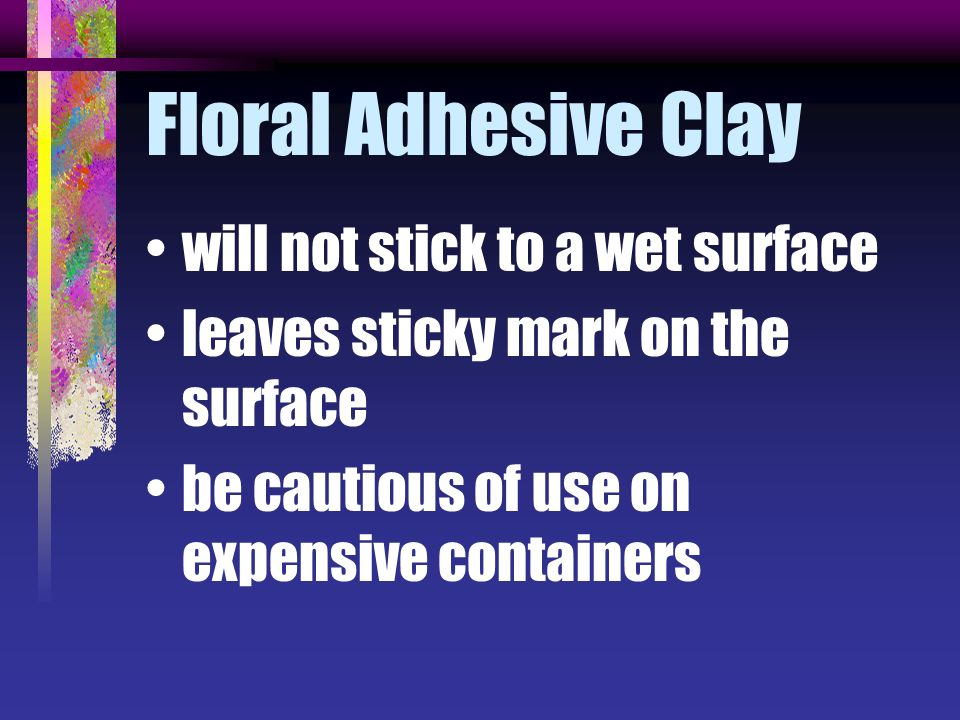 Floral Adhesive Clay will not stick to a wet surface