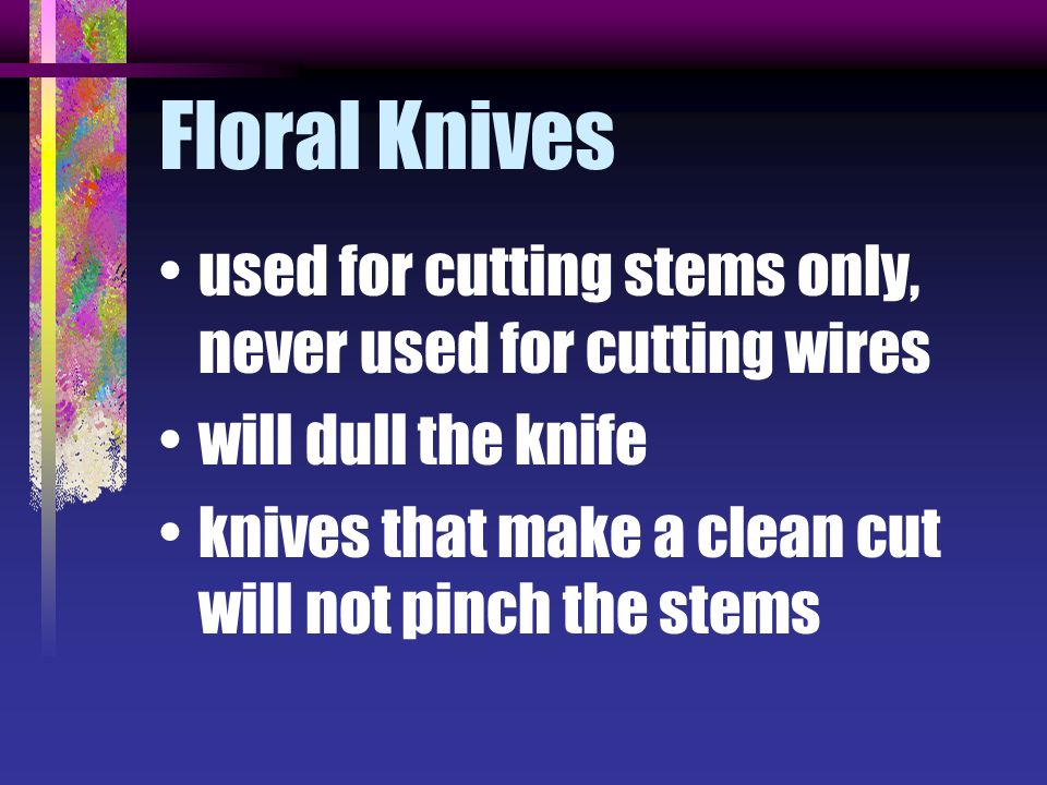 Floral Knives used for cutting stems only, never used for cutting wires.