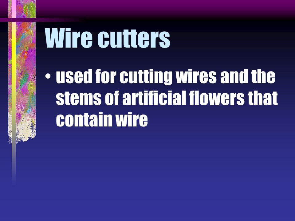 Wire cutters used for cutting wires and the stems of artificial flowers that contain wire