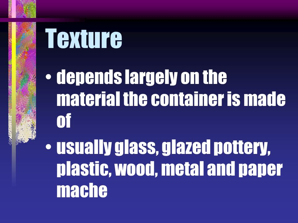 Texture depends largely on the material the container is made of
