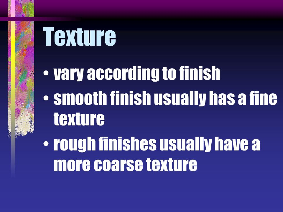 Texture vary according to finish