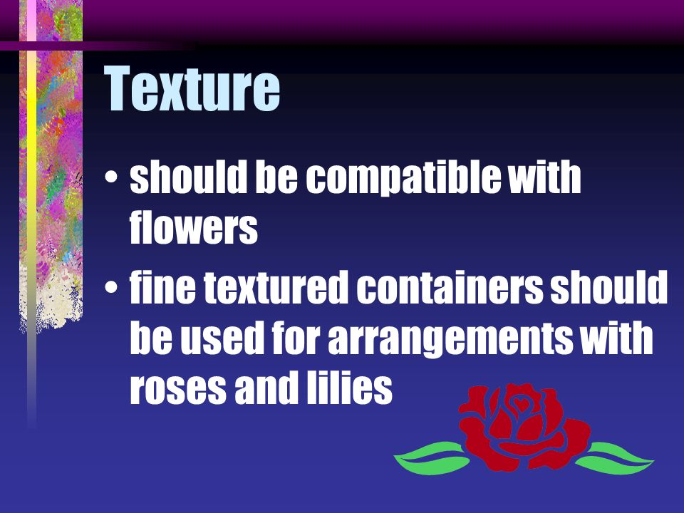 Texture should be compatible with flowers