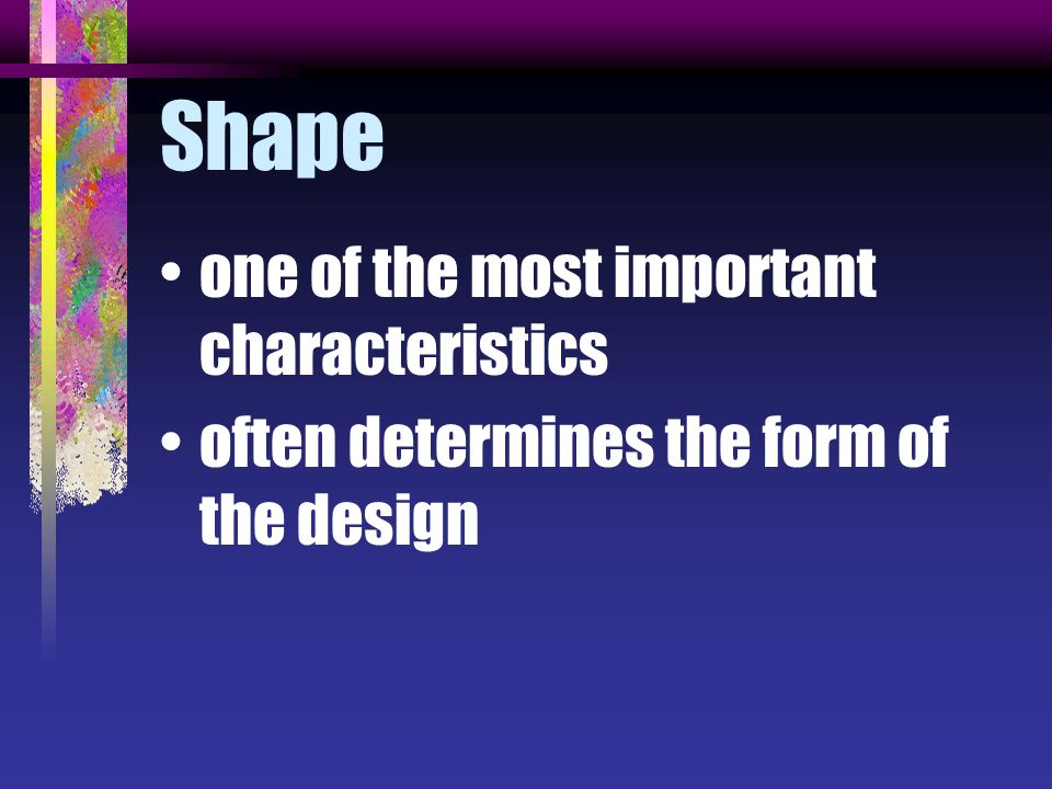 Shape one of the most important characteristics