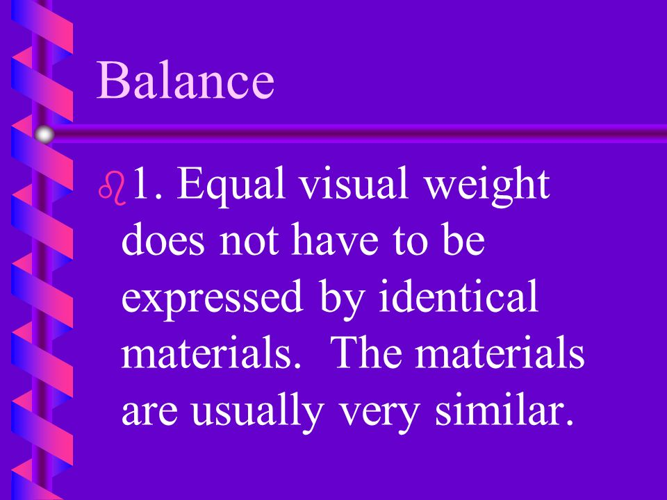 Balance 1. Equal visual weight does not have to be expressed by identical materials.