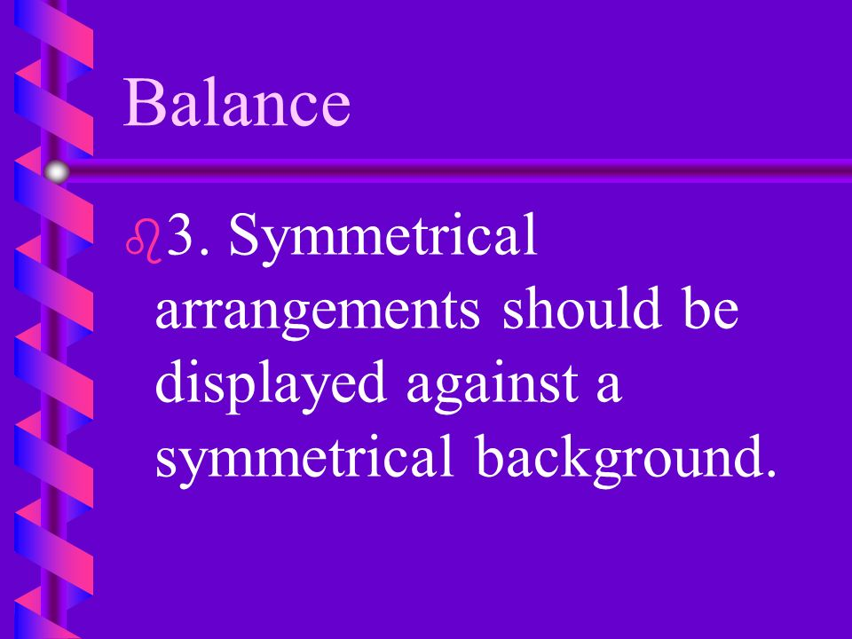 Balance 3. Symmetrical arrangements should be displayed against a symmetrical background.