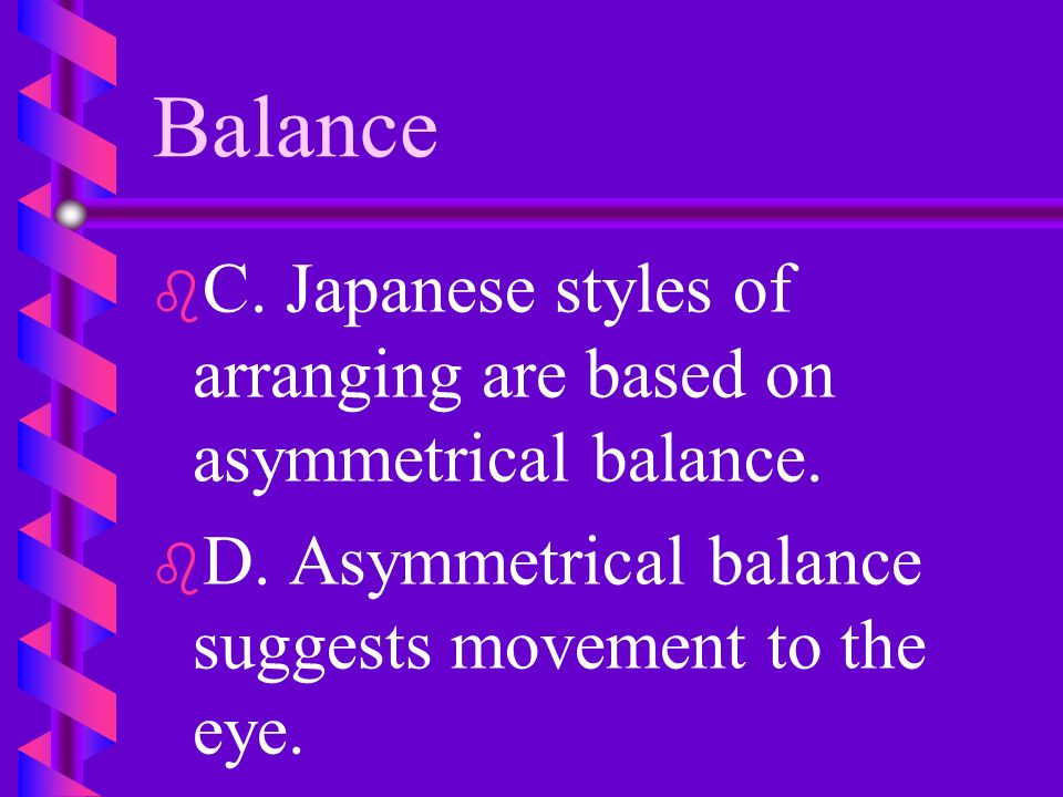Balance C. Japanese styles of arranging are based on asymmetrical balance.