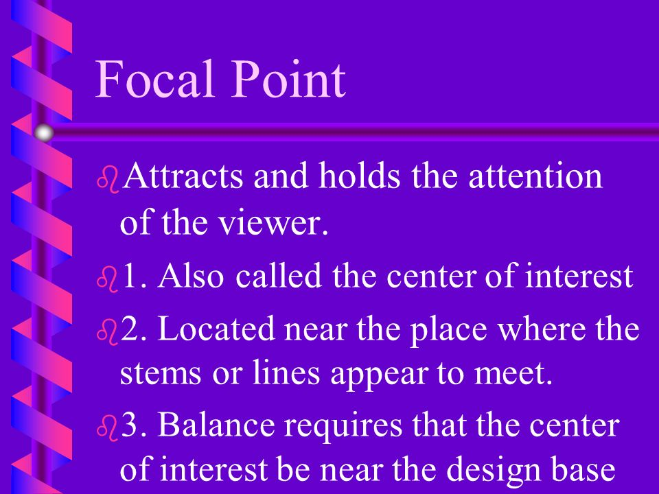 Focal Point Attracts and holds the attention of the viewer.