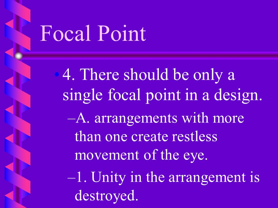 Focal Point 4. There should be only a single focal point in a design.