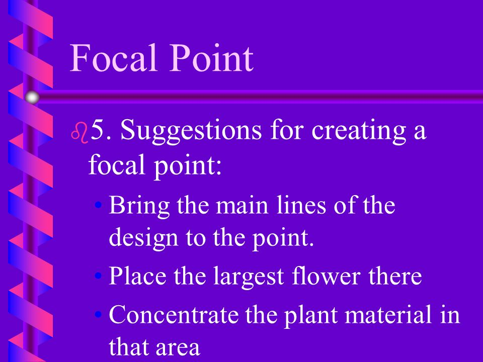 Focal Point 5. Suggestions for creating a focal point: