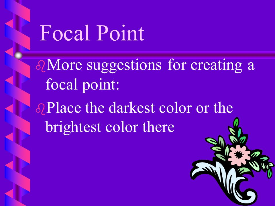 Focal Point More suggestions for creating a focal point: