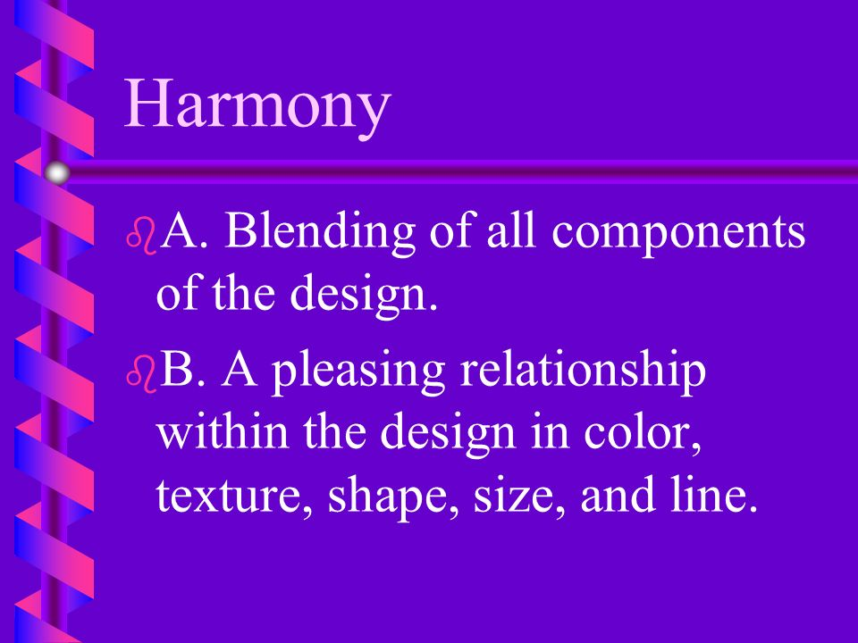 Harmony A. Blending of all components of the design.