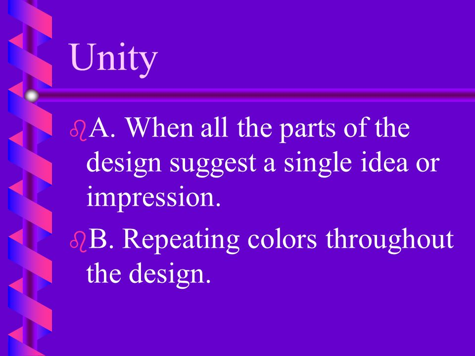 Unity A. When all the parts of the design suggest a single idea or impression.