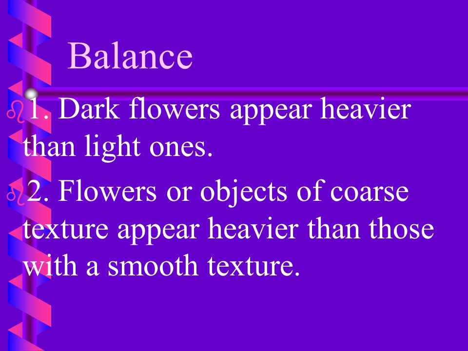 Balance 1. Dark flowers appear heavier than light ones.