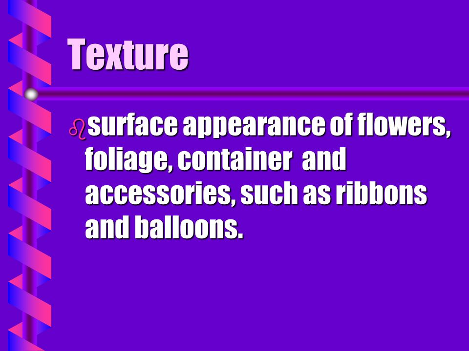 Texture surface appearance of flowers, foliage, container and accessories, such as ribbons and balloons.