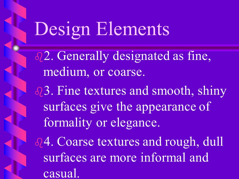 Design Elements 2. Generally designated as fine, medium, or coarse.