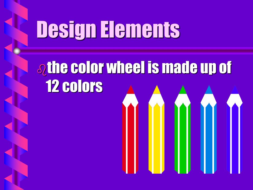 Design Elements the color wheel is made up of 12 colors