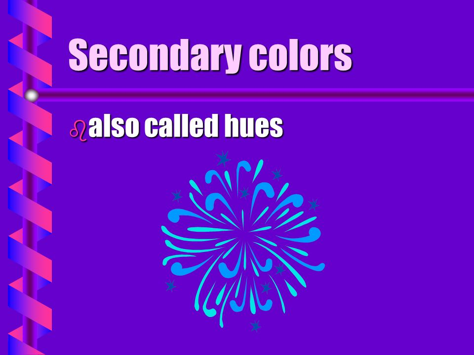 Secondary colors also called hues