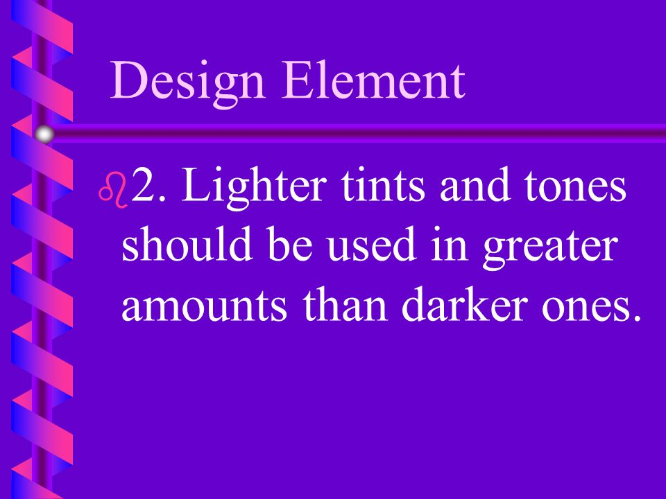 Design Element 2. Lighter tints and tones should be used in greater amounts than darker ones.