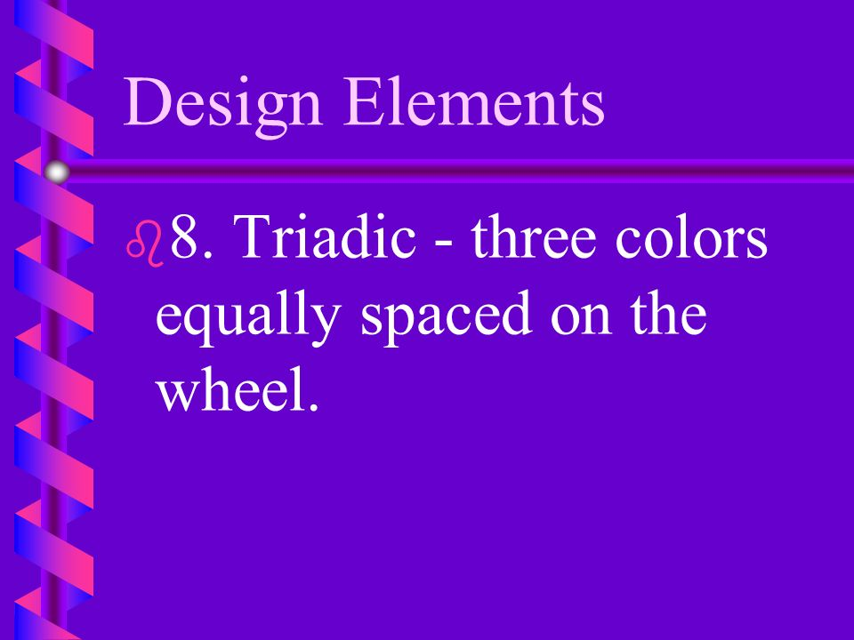 Design Elements 8. Triadic - three colors equally spaced on the wheel.