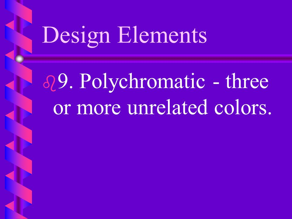 Design Elements 9. Polychromatic - three or more unrelated colors.