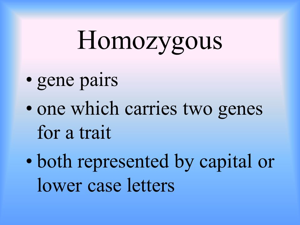 Homozygous gene pairs one which carries two genes for a trait