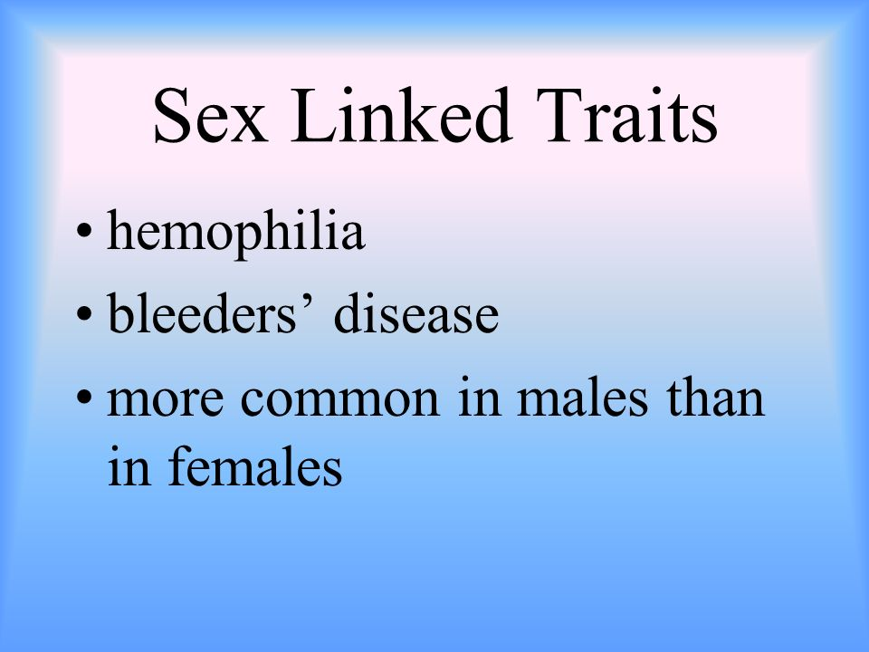 Sex Linked Traits hemophilia bleeders' disease