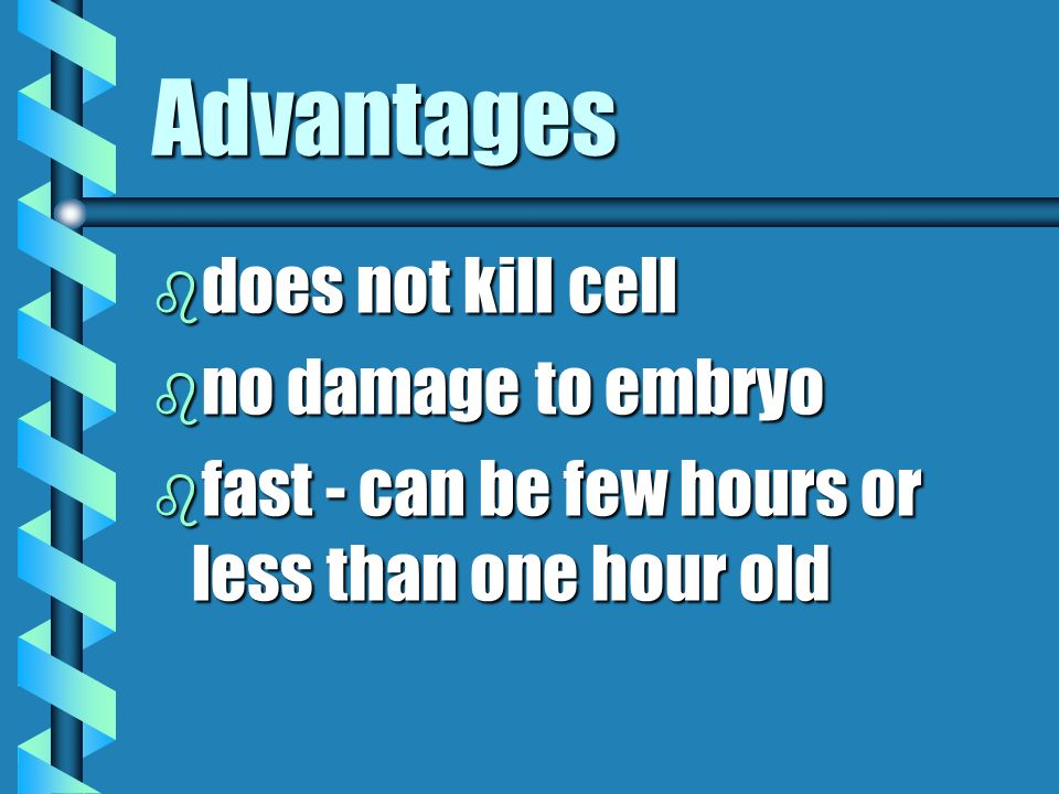 Advantages does not kill cell no damage to embryo