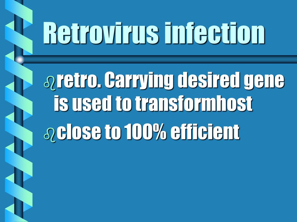 Retrovirus infection retro. Carrying desired gene is used to transformhost close to 100% efficient