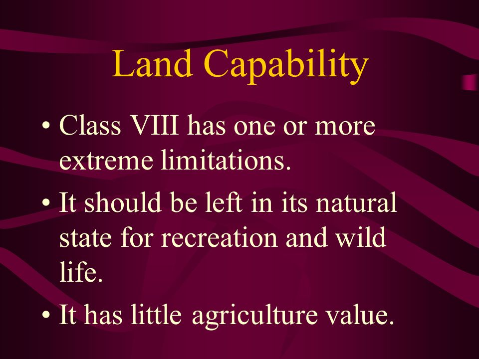 Land Capability Class VIII has one or more extreme limitations.