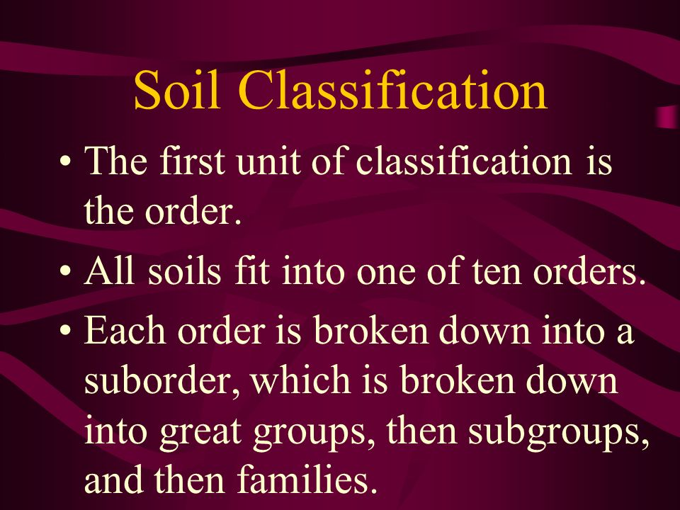 Soil Classification The first unit of classification is the order.