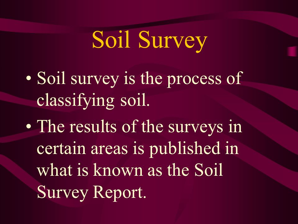 Soil Survey Soil survey is the process of classifying soil.