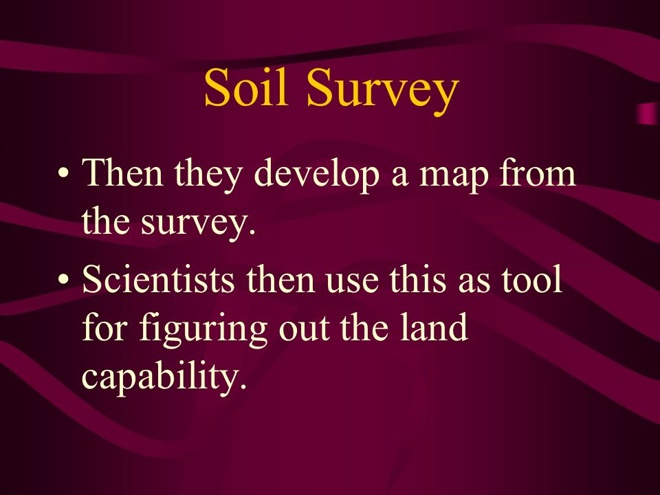 Soil Survey Then they develop a map from the survey.